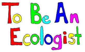 to be an ecologist